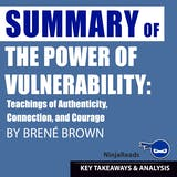 Summary: The Power of Vulnerability: Teachings of Authenticity, Connection, and Courage by Brené Brown: Key Takeaways, Summary & Analysis Included - undefined