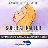 Summary: Super Attractor: Methods for Manifesting a Life beyond Your Wildest Dreams by Gabrielle Bernstein: Key Takeaways, Summary & Analysis Included - undefined