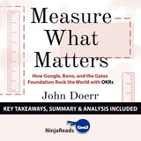 Summary: Measure What Matters: How Google, Bono, and the Gates Foundation Rock the World with OKRs by John Doerr: Key Takeaways, Summary & Analysis Included - undefined