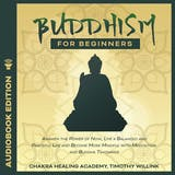 Buddhism for Beginners: Awaken the Power of Now, Live a Balanced and Peaceful Life and Become More Mindful with Meditation and Buddha Teachings - undefined