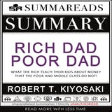 Summary of Rich Dad Poor Dad: What the Rich Teach Their Kids About Money That the Poor and Middle Class Do Not! by Robert T. Kiyosaki - undefined