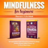 Mindfulness For Beginners: 2 Manuscripts in 1: The Complete Beginner's Guide To Become Stress and Anxiety Free Through Mindfulness Meditation, Buddhism Techniques and 125 Effective Chakra Practices - undefined