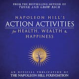 Napoleon Hill's Action Activities for Health, Wealth and Happiness: An Official Publication of the Napoleon Hill Foundation - undefined