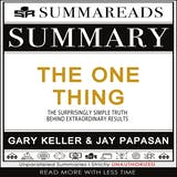 Summary of The ONE Thing: The Surprisingly Simple Truth Behind Extraordinary Results by Gary Keller & Jay Papasan - undefined