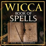 Wicca Book of Spells: A Guide to Candle Magic, Herbal Spells, Crystal, Witchcraft and Wiccan Belief (New Version) - undefined