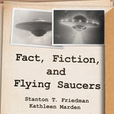 Fact, Fiction, and Flying Saucers: The Truth Behind the Misinformation, Distortion, and Derision by Debunkers, Government Agencies, and Conspiracy Conmen - undefined