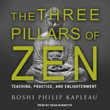 The Three Pillars of Zen: Teaching, Practice, and Enlightenment - undefined
