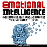 Emotional Intelligence: Understanding, Developing, and Improving Your Emotional Intelligence - undefined