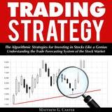 Trading Strategy: The Algorithmic Strategies for Investing in Stocks Like a Genius - undefined