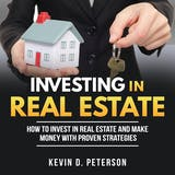 Investing In Real Estate: How To Invest In Real Estate And Make Money With Proven Strategies - undefined