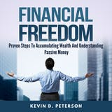 Financial Freedom: Proven Steps To Accumulating Wealth And Understanding Passive Money - undefined