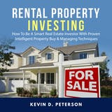 Rental Property Investing: How To Be A Smart Real Estate Investor With Proven Intelligent Property Buy & Managing Techniques - undefined