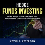 Hedge Fund Investing: Learn Hedge Funds Strategies And Performance To Make Incredible Returns - undefined