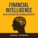 Financial Intelligence: How to To Be Smart with Your Money and Your Life - undefined