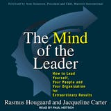 The Mind of the Leader: How to Lead Yourself, Your People, and Your Organization for Extraordinary Results - undefined