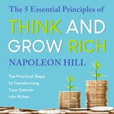 The 5 Essential Principles of Think and Grow Rich: The Practical Steps to Transforming Your Desires into Riches - undefined