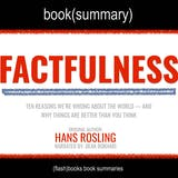 Factfulness by Hans Rosling - Book Summary: Ten Reasons Why We're Wrong About the World - and Why Things are Better Than We Think - undefined