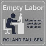 Empty Labor: Idleness And Workplace Resistance - undefined