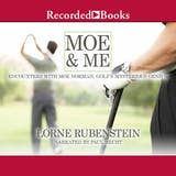 Moe & Me: Encounters with Moe Norman, Golf's Mysterious Genius - undefined