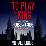 To Play the King (House of Cards Trilogy, Book 2) - undefined