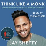 Think Like a Monk: The secret of how to harness the power of positivity and be happy now - undefined