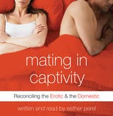 Mating in Captivity: In Search of Erotic Intelligence - undefined