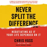 Never Split the Difference: Negotiating As If Your Life Depended On It - undefined