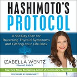 Hashimoto's Protocol: A 90-Day Plan for Reversing Thyroid Symptoms and Getting Your Life Back - undefined