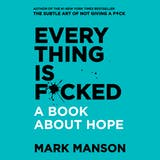Everything is F*cked: A Book About Hope - undefined