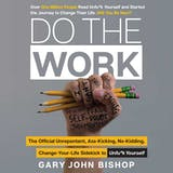 Do the Work: The Official Unrepentant, Ass-Kicking, No-Kidding, Change-Your-Life Sidekick to Unfu*k Yourself - undefined