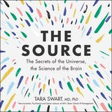The Source: The Secrets of the Universe, the Science of the Brain - undefined