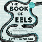 The Book of Eels: Our Enduring Fascination with the Most Mysterious Creature in the Natural World - undefined