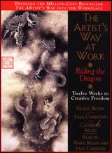 The Artist's Way at Work: Riding the Dragon: Twelve Weeks to Creative Freedom - undefined