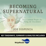 Summary: Becoming Supernatural: How Common People Are Doing the Uncommon by Joe Dispenza: Key Takeaways, Summary & Analysis Included - undefined