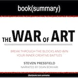 War of Art by Steven Pressfield, The - Book Summary: Break Through The Blocks And Win Your Inner Creative Battles - undefined