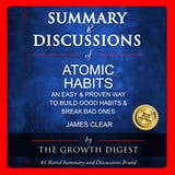 Summary and Discussions of Atomic Habits: An Easy & Proven Way to Build Good Habits & Break Bad Ones By James Clear - undefined