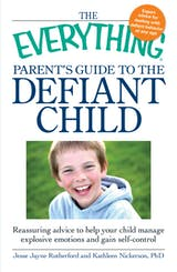 The Everything Parent's Guide to the Defiant Child: Reassuring advice to help your child manage explosive emotions and gain self-control - undefined