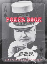 The Only Poker Book You'll Ever Need: Bet, Play, And Bluff Like a Pro--from Five-card Draw to Texas Hold 'em - undefined
