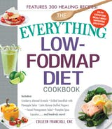 The Everything Low-FODMAP Diet Cookbook: Includes Cranberry Almond Granola, Grilled Swordfish with Pineapple Salsa, Latin Quinoa-Stuffed Peppers, Fennel Pomegranate Salad, Pumpkin Spice Cupcakes...and Hundreds More! - undefined