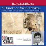 A History of Ancient Sparta: Valor, Virtue, and Devotion in the Greek Golden Age - undefined