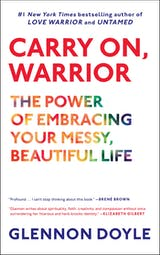 Carry On, Warrior: The Power of Embracing Your Messy, Beautiful Life - undefined