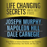 Life Changing Secrets from the 3 Masters of Success: Three Habits to Achieve Abundance in Your Finances, Your Relationships,your Health, and Your Life - undefined