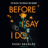 Before I Say I Do: A twisty psychological thriller that will grip you from start to finish - undefined