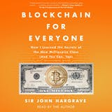 Blockchain for Everyone: How I Learned the Secrets of the New Millionaire Class (And You Can, Too) - undefined