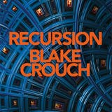 Recursion: From the Bestselling Author of Dark Matter Comes the Most Exciting, Twisty Thriller of the Year - undefined