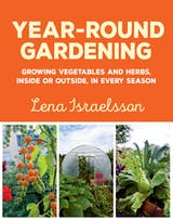 Year-Round Gardening: Growing Vegetables and Herbs, Inside or Outside, in Every Season - undefined