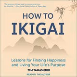 How to Ikigai: Lessons for Finding Happiness and Living Your Life's Purpose - undefined