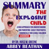 Summary of The Explosive Child: A New Approach for Understanding and Parenting Easily Frustrated, Chronically Inflexible Children by Dr. Ross W. Greene - undefined