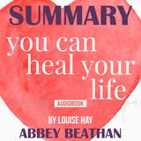 Summary of You Can Heal Your Life by Louise Hay - undefined