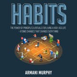 Habits: The Power of Principles & Rituals for Living a Kick-Ass Life - Atomic Changes that Change Everything - undefined